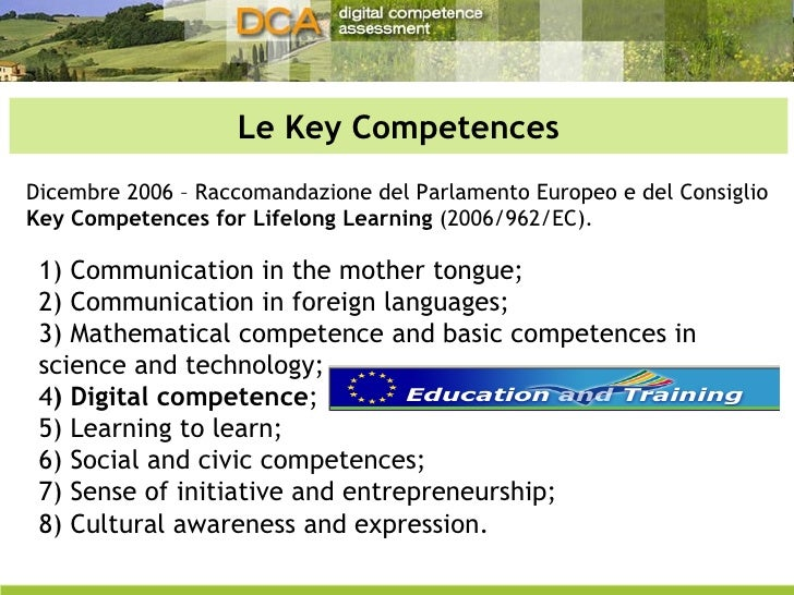 Le Key Competences 1) Communication in the mother tongue; 2) Communication in foreign languages; 3) Mathematical competenc...