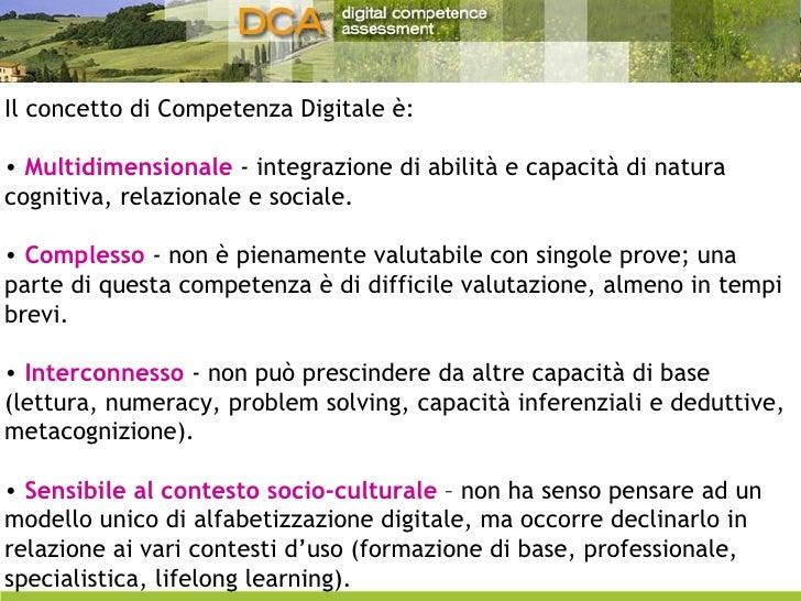 <ul><li>Il concetto di Competenza Digitale è: </li></ul><ul><li>Multidimensionale  - integrazione di abilità e capacità di...