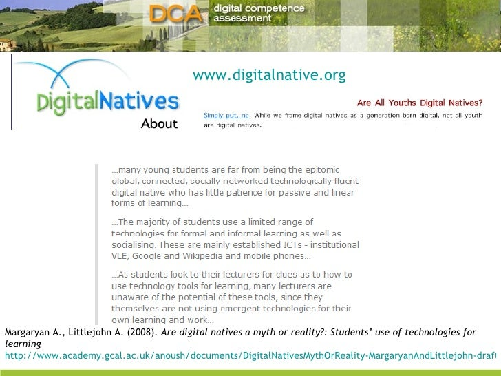 www.digitalnative.org   Margaryan A., Littlejohn A. (2008).  Are digital natives a myth or reality?: Students' use of tech...