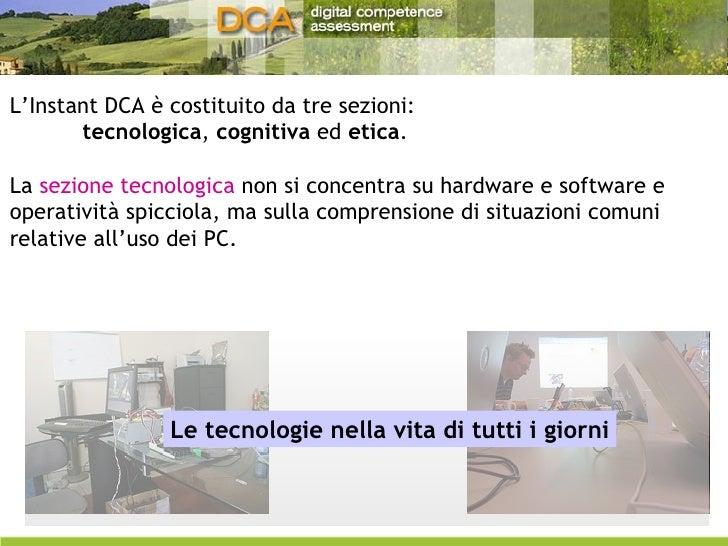 L'Instant DCA è costituito da tre sezioni:  tecnologica ,  cognitiva  ed  etica . La  sezione tecnologica  non si concentr...