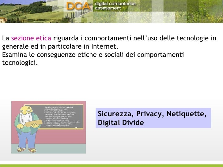 La  sezione etica  riguarda i comportamenti nell'uso delle tecnologie in generale ed in particolare in Internet.  Esamina ...