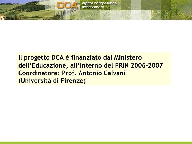 Il progetto DCA è finanziato dal Ministero dell'Educazione, all'interno del PRIN 2006-2007  Coordinatore: Prof. Antonio Ca...