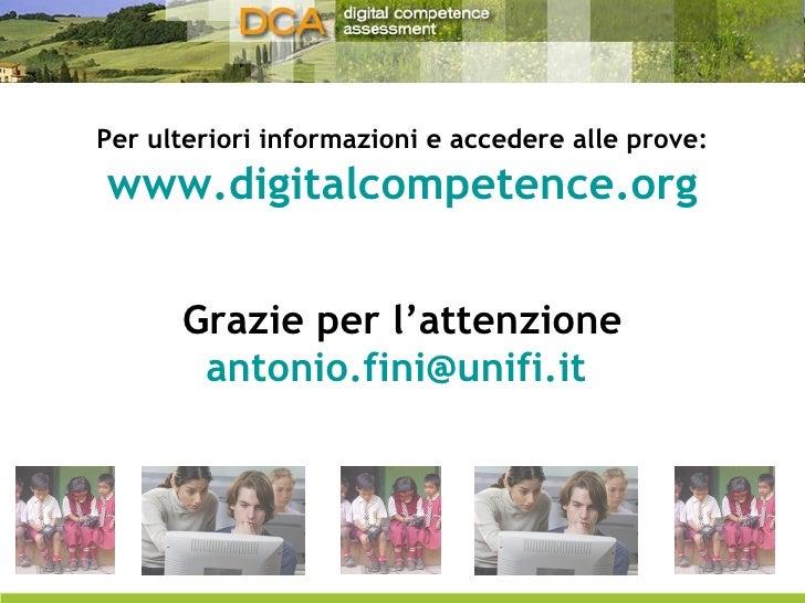 Per ulteriori informazioni e accedere alle prove: www.digitalcompetence.org Grazie per l'attenzione [email_address]