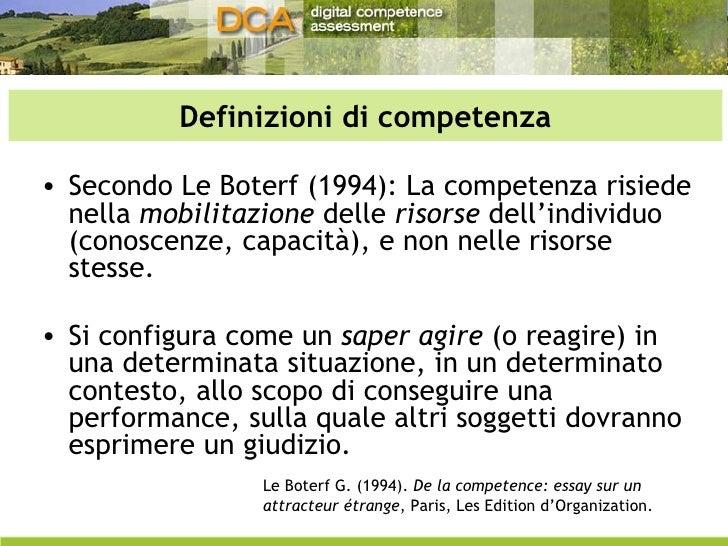 Definizioni di competenza <ul><li>Secondo Le Boterf (1994): La competenza risiede nella  mobilitazione  delle  risorse  de...
