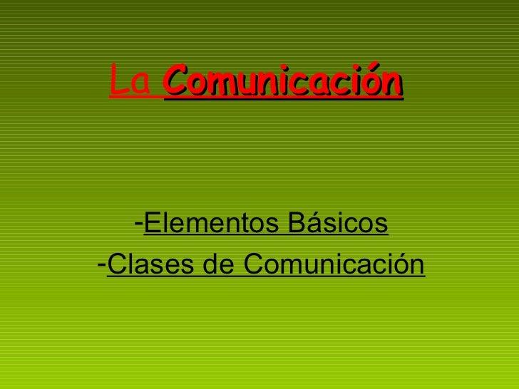 La Comunicación   -Elementos Básicos-Clases de Comunicación