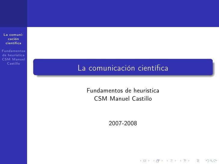 La comuni-   cación  científica  Fundamentos de heurística CSM Manuel   Castillo                 La comunicación científica ...