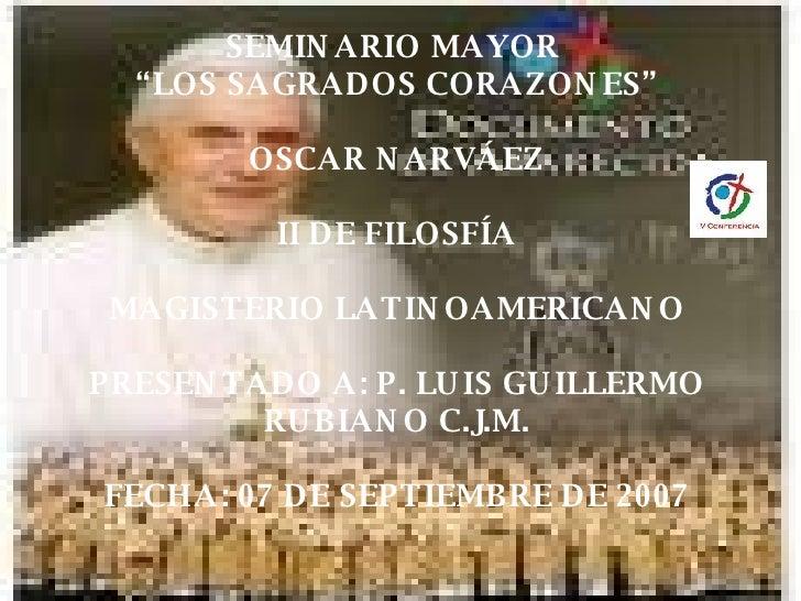 """SEMINARIO MAYOR  """"LOS SAGRADOS CORAZONES"""" OSCAR NARVÁEZ II DE FILOSFÍA MAGISTERIO LATINOAMERICANO PRESENTADO A: P. LUIS GU..."""