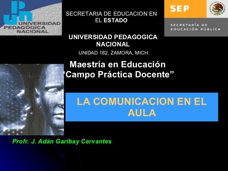 """SECRETARIA DE EDUCACION EN EL  ESTADO UNIVERSIDAD PEDAGOGICA NACIONAL UNIDAD 162, ZAMORA, MICH. Maestría en Educación """"Cam..."""