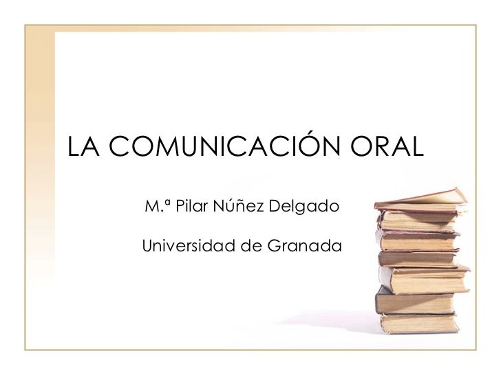 LA COMUNICACIÓN ORAL    M.ª Pilar Núñez Delgado    Universidad de Granada