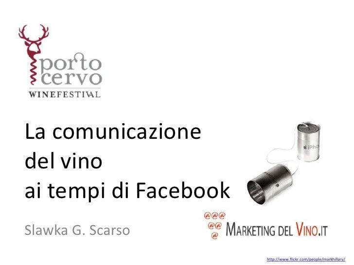 La comunicazionedel vinoai tempi di FacebookSlawka G. Scarso                       http://www.flickr.com/people/markhillary/