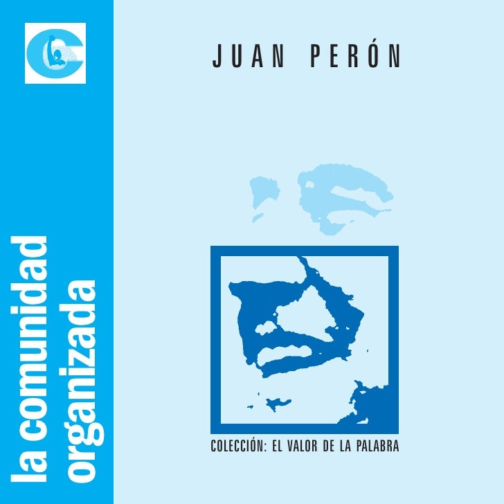 JUAN PERÓN la comunidad organizada                    COLECCIÓN: EL VALOR DE LA PALABRA