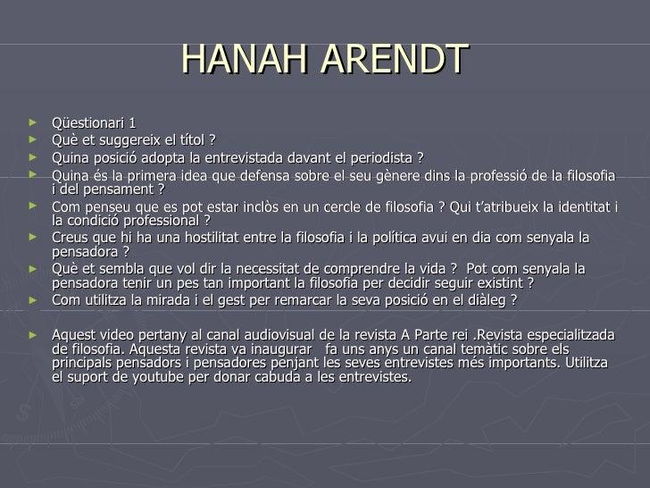 HANAH ARENDT <ul><li>Qüestionari 1  </li></ul><ul><li>Què et suggereix el títol ?  </li></ul><ul><li>Quina posició adopta ...