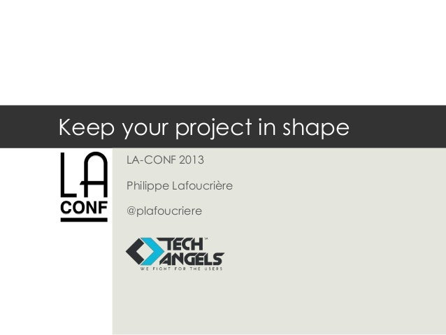 Keep your project in shapeLA-CONF 2013Philippe Lafoucrière@plafoucriere
