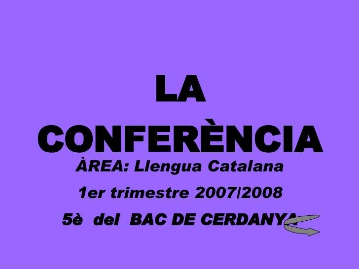 LA CONFERÈNCIA ÀREA: Llengua Catalana 1er trimestre 2007/2008 5è  del  BAC DE CERDANYA