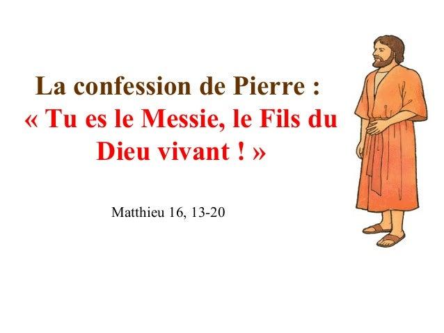 La confession de Pierre : « Tu es le Messie, le Fils du Dieu vivant ! » Matthieu 16, 13-20