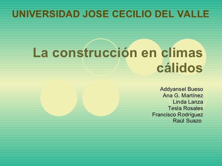 La construcción en climas cálidos Addyansel Bueso Ana G. Martínez Linda Lanza Tesla Rosales Francisco Rodríguez Raúl Suazo...