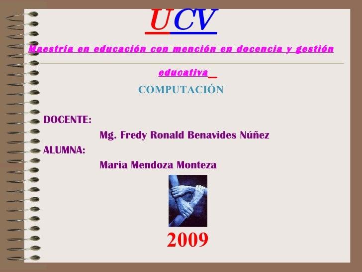 <ul><li>U CV  </li></ul><ul><li>Maestría en educación con mención en docencia y gestión educativa   </li></ul><ul><li>COMP...