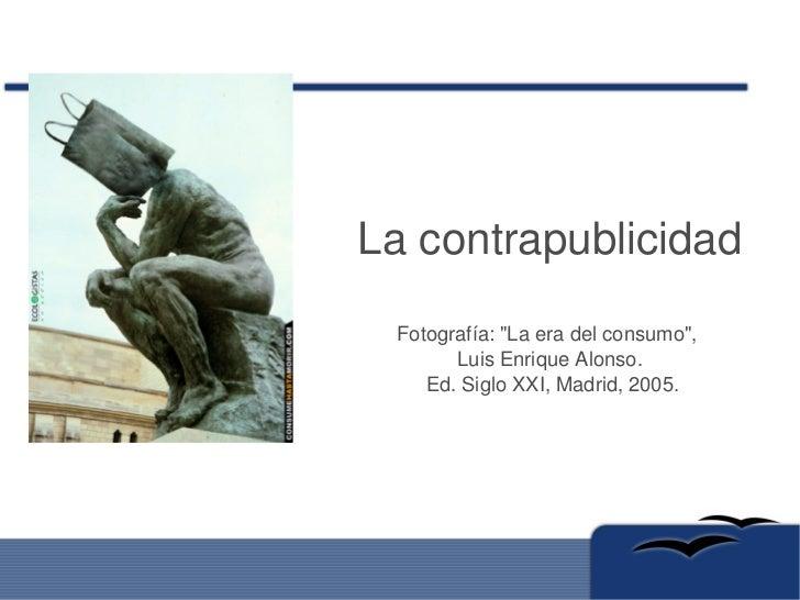 """La contrapublicidad Fotografía: """"La era del consumo"""",  Luis Enrique Alonso.  Ed. Siglo XXI, Madrid, 2005."""