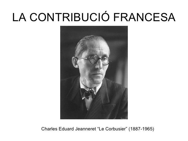 """LA CONTRIBUCIÓ FRANCESA Charles Eduard Jeanneret """"Le Corbusier"""" (1887-1965)"""