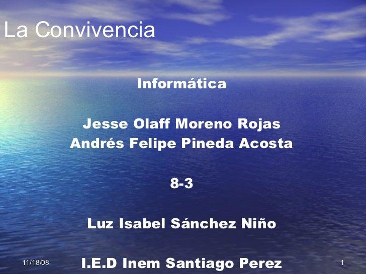 La Convivencia Informática Jesse Olaff Moreno Rojas Andrés Felipe Pineda Acosta 8-3 Luz Isabel Sánchez Niño I.E.D Inem San...