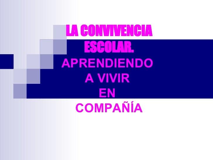 LA CONVIVENCIA ESCOLAR. APRENDIENDO  A VIVIR  EN  COMPAÑÍA