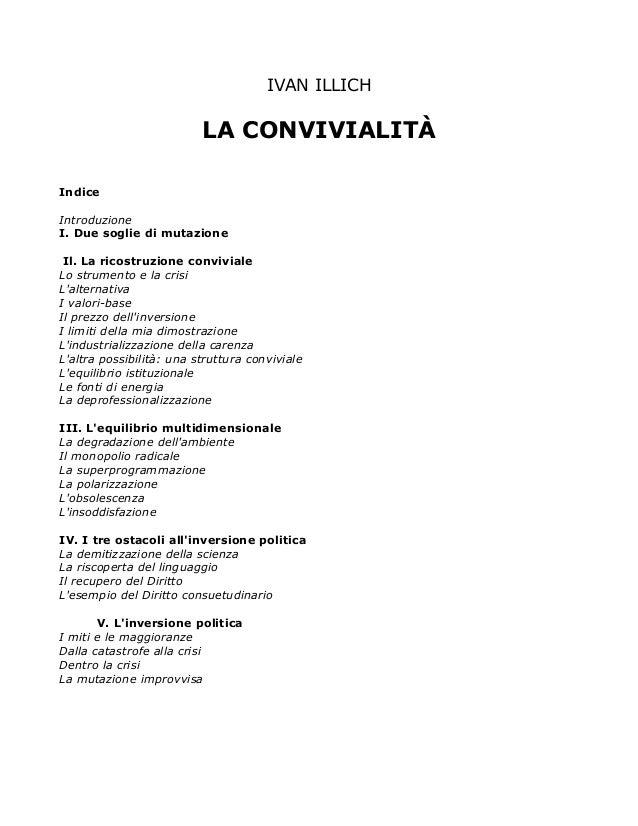 IVAN ILLICH LA CONVIVIALITÀ Indice Introduzione I. Due soglie di mutazione Il. La ricostruzione conviviale Lo strumento e ...