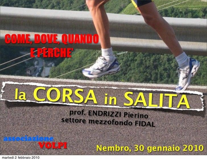 COME, DOVE, QUANDO     E PERCHE'       la         CORSA              in   SALITA                            prof. ENDRIZZI...