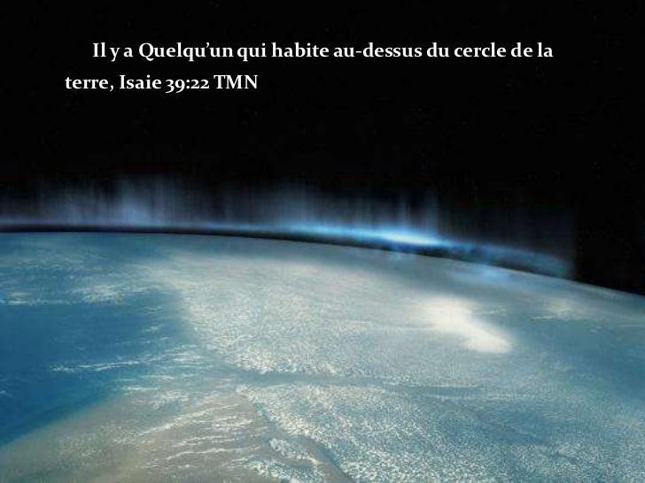 Il y a Quelqu'un qui habite au-dessus du cercle de la terre, Isaie 39:22 TMN<br />