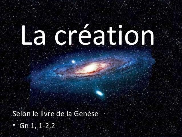 La création Selon le livre de la Genèse • Gn 1, 1-2,2