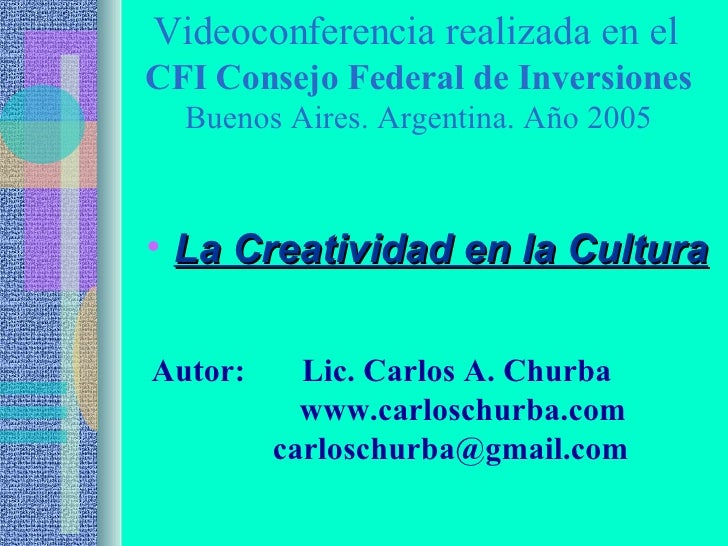Videoconferencia realizada en el  CFI Consejo Federal de Inversiones Buenos Aires. Argentina. Año 2005 <ul><li>La Creativi...