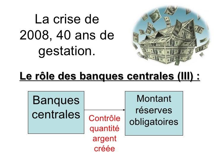 La crise de 2008, 40 ans de gestation. Le rôle des banques centrales (III) :  Banques centrales Montant réserves obligatoi...