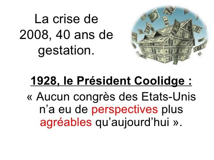 La crise de 2008, 40 ans de gestation. 1928, le Président Coolidge : «Aucun congrès des Etats-Unis n'a eu de  perspective...