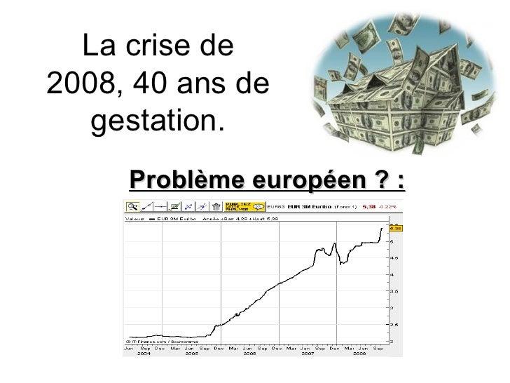 La crise de 2008, 40 ans de gestation. Problème européen ? :
