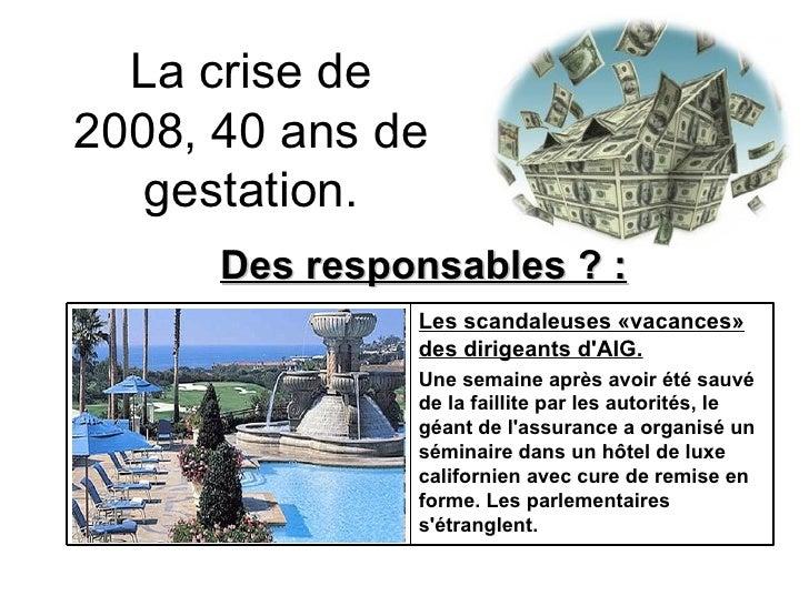 La crise de 2008, 40 ans de gestation. Des responsables ? : Les scandaleuses «vacances» des dirigeants d'AIG. Une semaine ...