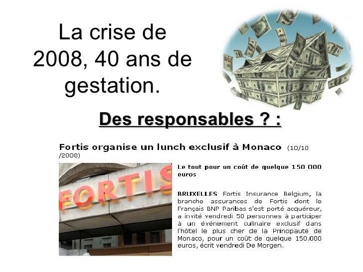 La crise de 2008, 40 ans de gestation. Des responsables ? :