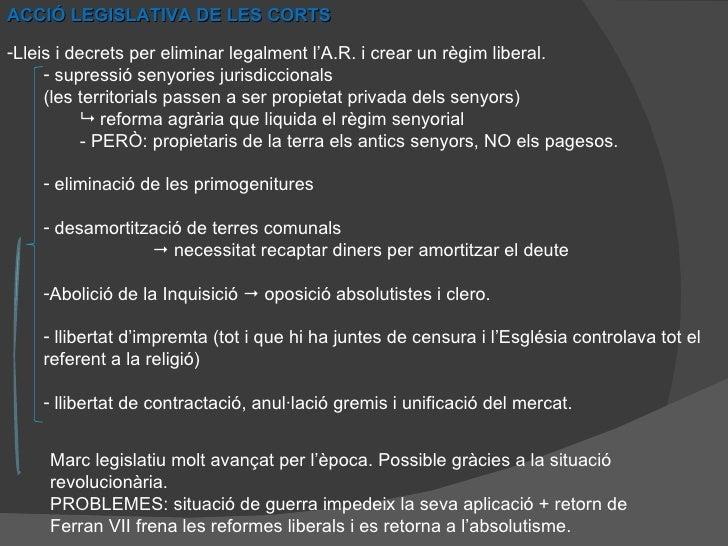 ACCIÓ LEGISLATIVA DE LES CORTS <ul><li>Lleis i decrets per eliminar legalment l'A.R. i crear un règim liberal. </li></ul><...
