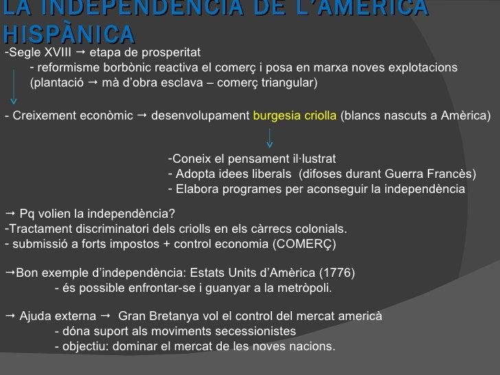 LA INDEPENDÈNCIA DE L'AMÈRICA HISPÀNICA <ul><li>Segle XVIII    etapa de prosperitat </li></ul><ul><ul><li>reformisme borb...