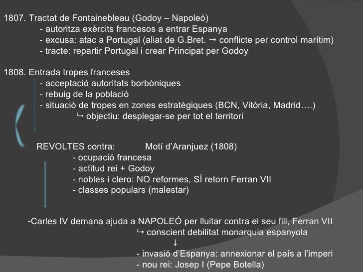 1807. Tractat de Fontainebleau (Godoy – Napoleó) - autoritza exèrcits francesos a entrar Espanya - excusa: atac a Portugal...