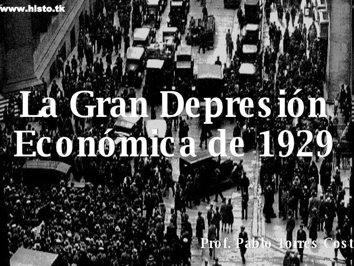 La Gran Depresión Económica de 1929 Prof. Pablo Torres Costa www.histo.tk