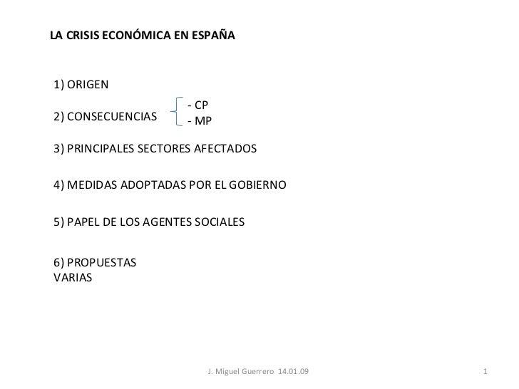 LA CRISIS ECONÓMICA EN ESPAÑA 1) ORIGEN 2) CONSECUENCIAS 3) PRINCIPALES SECTORES AFECTADOS 4) MEDIDAS ADOPTADAS POR EL GOB...
