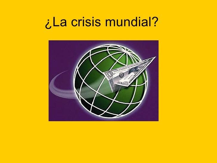 ¿La crisis mundial?