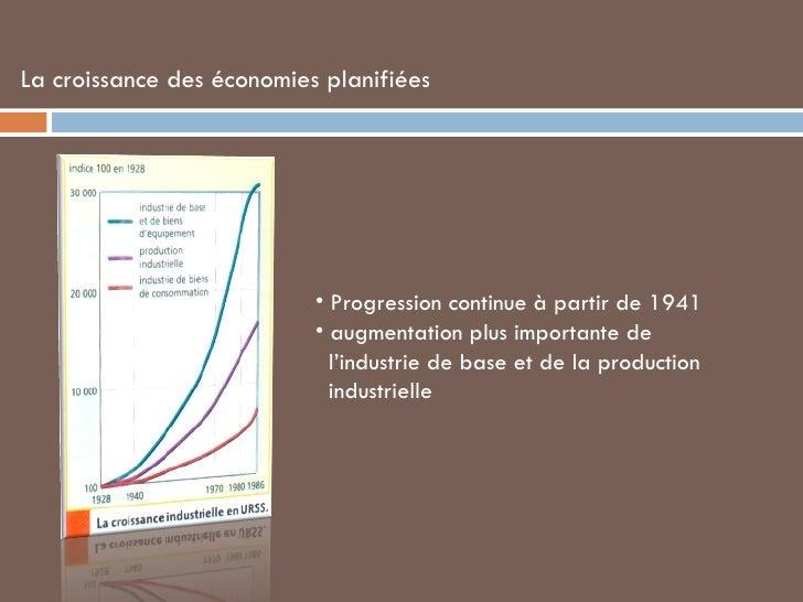 La croissance des économies planifiées <ul><li>Progression continue à partir de 1941 </li></ul><ul><li>augmentation plus i...
