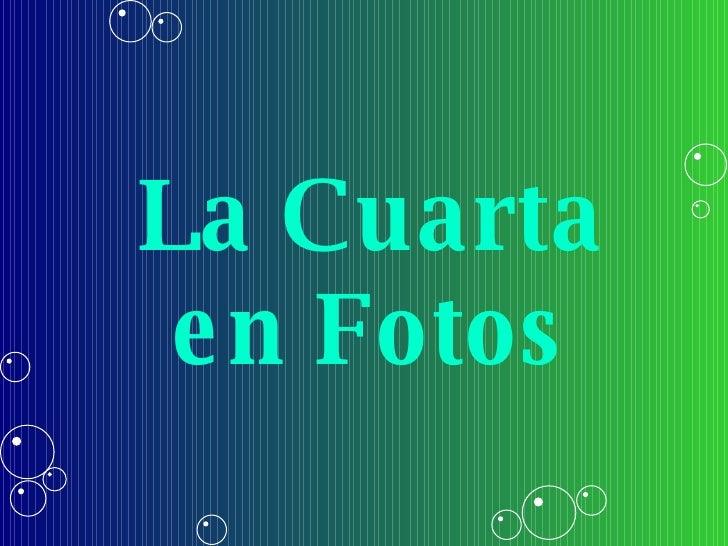 La Cuarta en Fotos