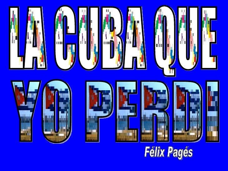 LA CUBA QUE YO PERDI Félix Pagés