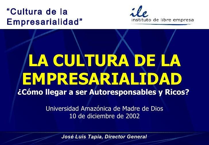 LA CULTURA DE LA EMPRESARIALIDAD  ¿Cómo llegar a ser Autoresponsables y Ricos?  Universidad Amazónica de Madre de Dios 10 ...