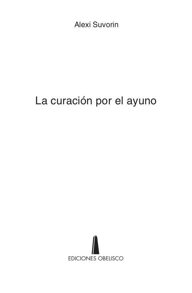 La curación por el ayuno Alexi Suvorin La curacio�n por el AYUNO.indd 5 4/6/09 15:22:04