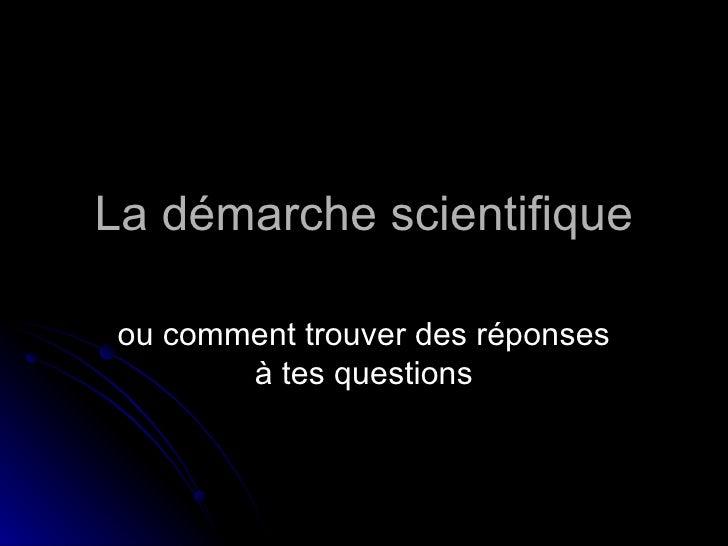 La démarche scientifique ou comment trouver des réponses à tes questions