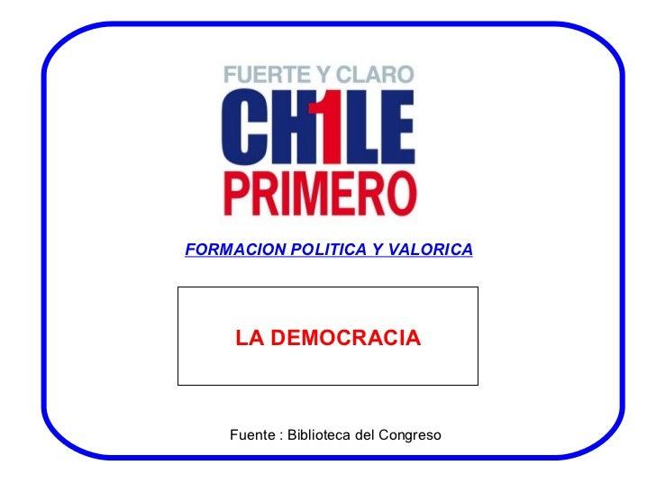 FORMACION POLITICA Y VALORICA LA DEMOCRACIA Fuente : Biblioteca del Congreso