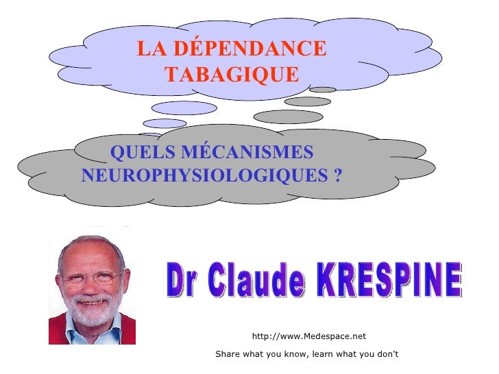 LA DÉPENDANCE TABAGIQUE QUELS MÉCANISMES NEUROPHYSIOLOGIQUES ? Dr Claude KRESPINE http://www.Medespace.net Share what you ...