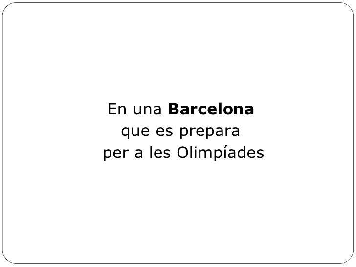 <ul><li>En una  Barcelona   </li></ul><ul><li>que es prepara  </li></ul><ul><li>per a   les Olimpíades </li></ul>